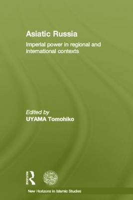 Asiatic Russia: Imperial Power in Regional and International Contexts - New Horizons in Islamic Studies (Hardback)