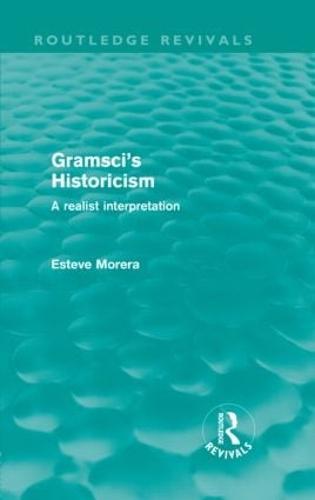 Gramsci's Historicism: A Realist Interpretation (Hardback)