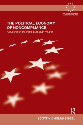 The Political Economy of Noncompliance: Adjusting to the Single European Market - Routledge Advances in European Politics (Hardback)
