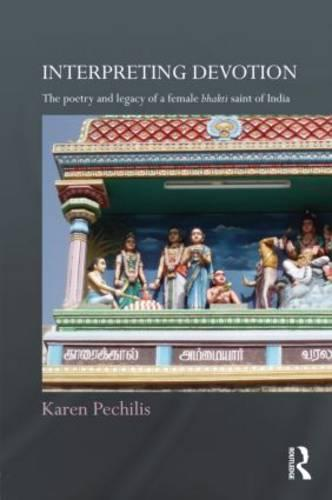 Interpreting Devotion: The Poetry and Legacy of a Female Bhakti Saint of India (Hardback)