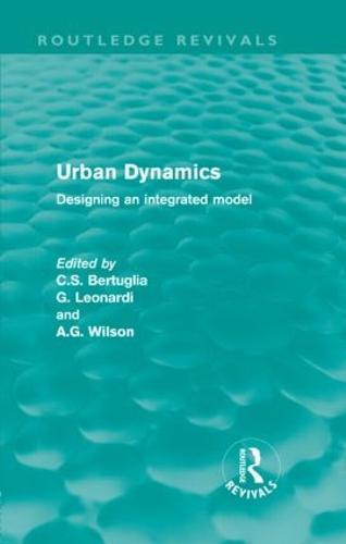 Urban Dynamics: Designing an Integrated Model - Routledge Revivals (Hardback)