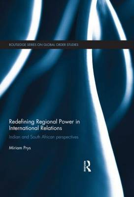 Redefining Regional Power in International Relations: Indian and South African perspectives - Global Order Studies (Hardback)