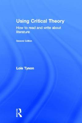 Using Critical Theory: How to Read and Write About Literature (Hardback)