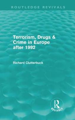 Terrorism, Drugs & Crime in Europe after 1992 - Routledge Revivals (Hardback)