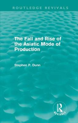 The Fall and Rise of the Asiatic Mode of Production - Routledge Revivals (Hardback)