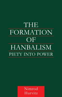 The Formation of Hanbalism: Piety into Power (Paperback)