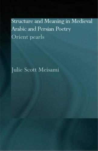 Structure and Meaning in Medieval Arabic and Persian Lyric Poetry: Orient Pearls (Paperback)