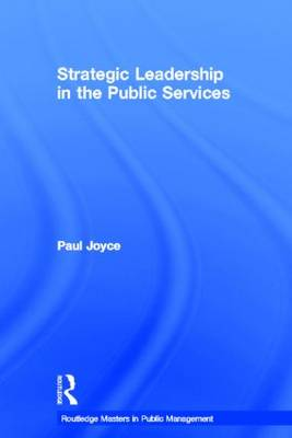 Strategic Leadership in the Public Services - Routledge Masters in Public Management (Hardback)