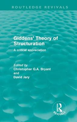 Giddens' Theory of Structuration: A Critical Appreciation - Routledge Revivals (Hardback)