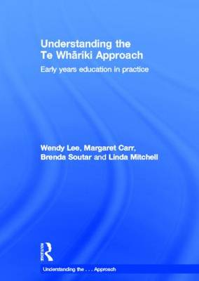Understanding the Te Whariki Approach: Early years education in practice - Understanding the... Approach (Hardback)