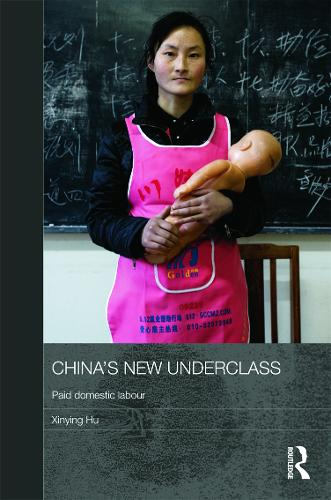 China's New Underclass: Paid Domestic Labour - Routledge Contemporary China Series (Hardback)