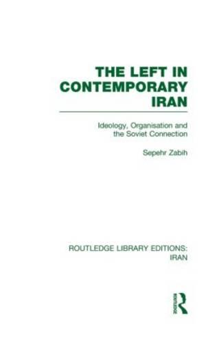The Left in Contemporary Iran - Routledge Library Editions: Iran (Hardback)
