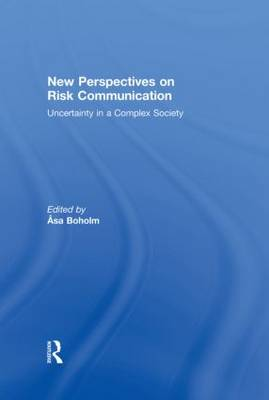 New Perspectives on Risk Communication: Uncertainty in a Complex Society (Hardback)