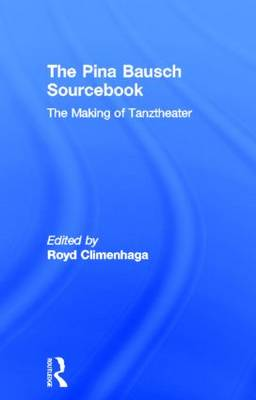 The Pina Bausch Sourcebook: The Making of Tanztheater (Hardback)