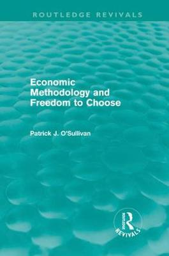 Economic Methodology and Freedom to Choose - Routledge Revivals (Hardback)