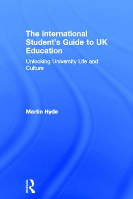 The International Student's Guide to UK Education: Unlocking University Life and Culture (Hardback)