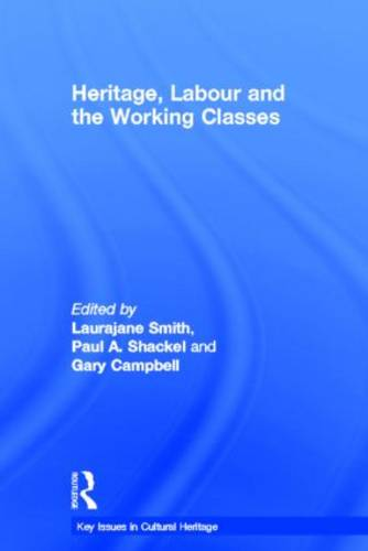 Heritage, Labour and the Working Classes - Key Issues in Cultural Heritage (Hardback)
