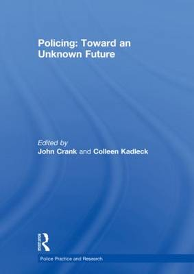 Policing: Toward an Unknown Future - Police Practice and Research (Hardback)