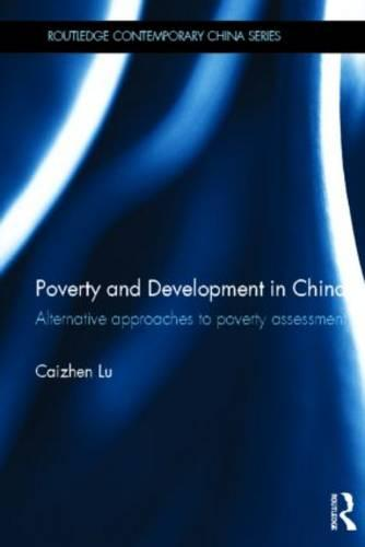 Poverty and Development in China: Alternative Approaches to Poverty Assessment - Routledge Contemporary China Series (Hardback)