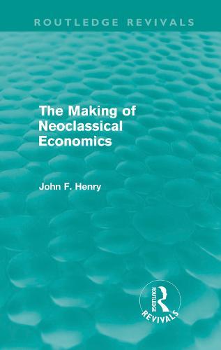 The Making of Neoclassical Economics - Routledge Revivals (Hardback)