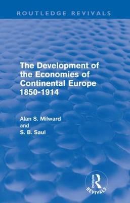 The Development of the Economies of Continental Europe 1850-1914 - Routledge Revivals (Paperback)