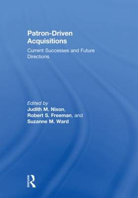 Patron-Driven Acquisitions: Current Successes and Future Directions (Hardback)