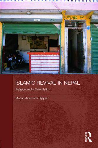 Islamic Revival in Nepal: Religion and a New Nation - Routledge Contemporary South Asia Series (Hardback)