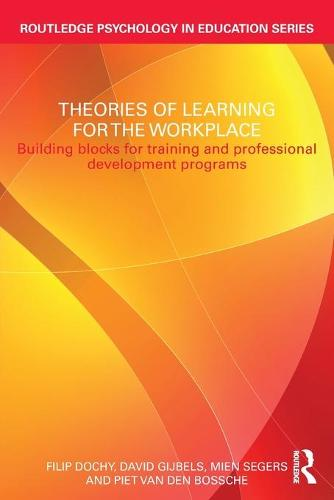 Theories of Learning for the Workplace: Building blocks for training and professional development programs - Routledge Psychology in Education (Paperback)