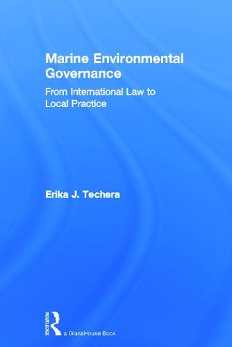 Marine Environmental Governance: From International Law to Local Practice (Hardback)