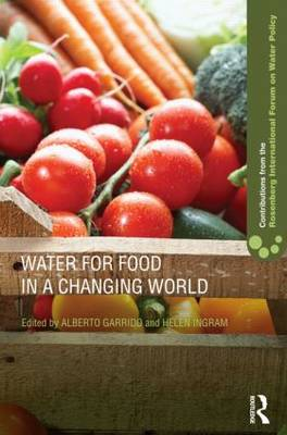 Water for Food in a Changing World - Contributions from the Rosenberg International Forum on Water Policy (Hardback)
