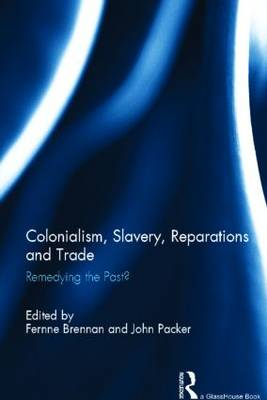 Colonialism, Slavery, Reparations and Trade: Remedying the 'Past'? (Hardback)