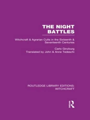 The Night Battles: Witchcraft and Agrarian Cults in the Sixteenth and Seventeenth Centuries - Routledge Library Editions: Witchcraft (Hardback)
