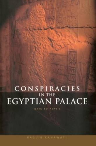 Conspiracies in the Egyptian Palace: Unis to Pepy I (Paperback)