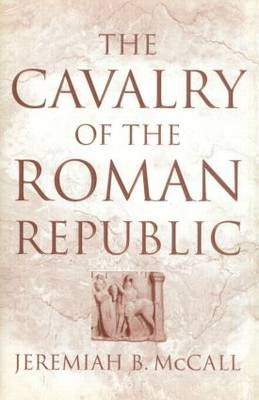 The Cavalry of the Roman Republic (Paperback)