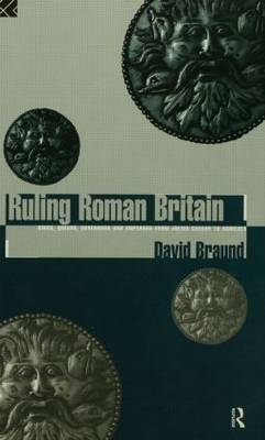 Ruling Roman Britain: Kings, Queens, Governors and Emperors from Julius Caesar to Agricola (Paperback)