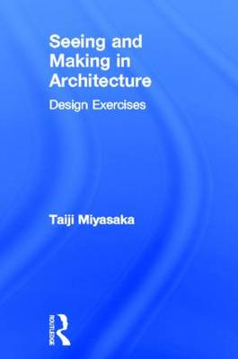 Seeing and Making in Architecture: Design Exercises (Hardback)