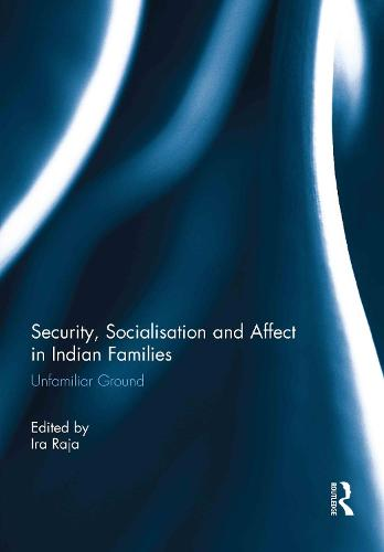 Security, Socialisation and Affect in Indian Families: Unfamiliar Ground (Hardback)