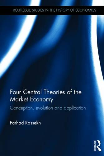 Four Central Theories of the Market Economy: Conception, evolution and application - Routledge Studies in the History of Economics (Hardback)