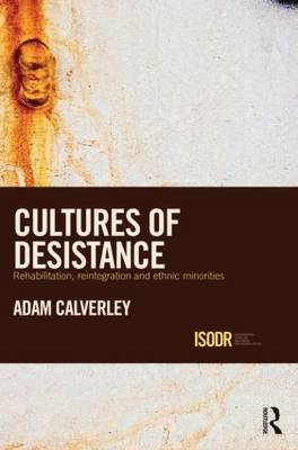 Cultures of Desistance: Rehabilitation, Reintegration and Ethnic Minorities - International Series on Desistance and Rehabilitation (Paperback)