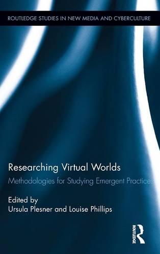 Researching Virtual Worlds: Methodologies for Studying Emergent Practices - Routledge Studies in New Media and Cyberculture (Hardback)