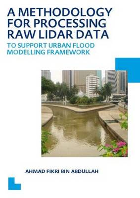 A Methodology for Processing Raw LIDAR Data to Support Urban Flood Modelling Framework: UNESCO-IHE PhD Thesis (Paperback)