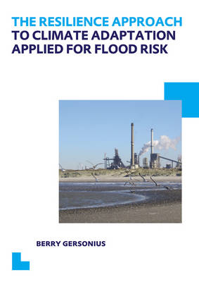 The Resilience Approach to Climate Adaptation Applied for Flood Risk: UNESCO-IHE PhD Thesis (Paperback)