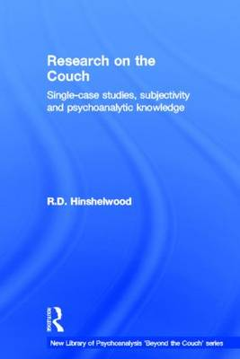 Research on the Couch: Single-case studies, subjectivity and psychoanalytic knowledge - The New Library of Psychoanalysis 'Beyond the Couch' Series (Hardback)