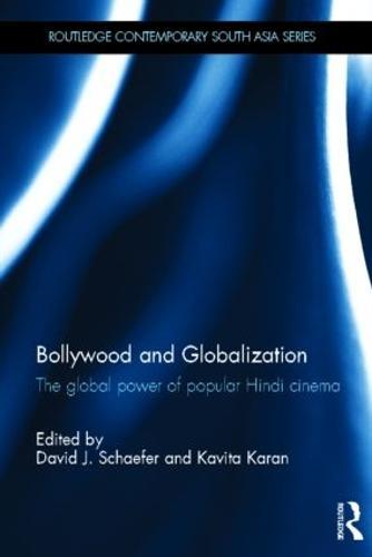 Bollywood and Globalization: The Global Power of Popular Hindi Cinema (Hardback)