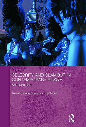 Celebrity and Glamour in Contemporary Russia: Shocking Chic - BASEES/Routledge Series on Russian and East European Studies (Paperback)