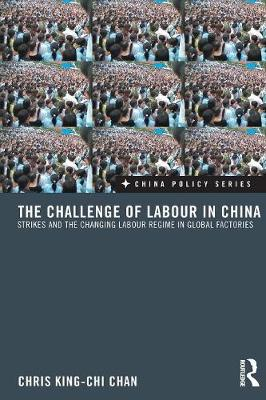 The Challenge of Labour in China: Strikes and the Changing Labour Regime in Global Factories (Paperback)