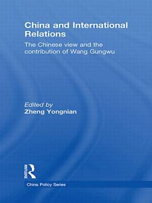 China and International Relations: The Chinese View and the Contribution of Wang Gungwu (Paperback)