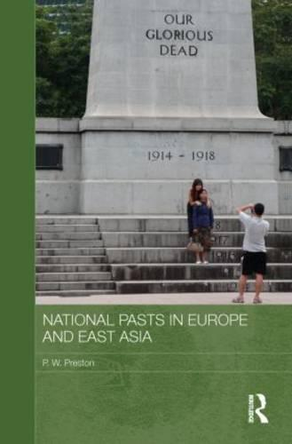 National Pasts in Europe and East Asia - Routledge Studies in the Modern History of Asia (Paperback)