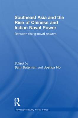 Southeast Asia and the Rise of Chinese and Indian Naval Power: Between Rising Naval Powers (Paperback)