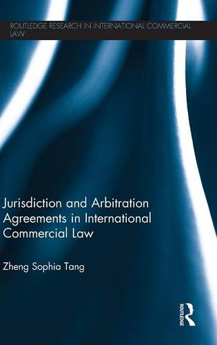 Jurisdiction and Arbitration Agreements in International Commercial Law - Routledge Research in International Commercial Law (Hardback)